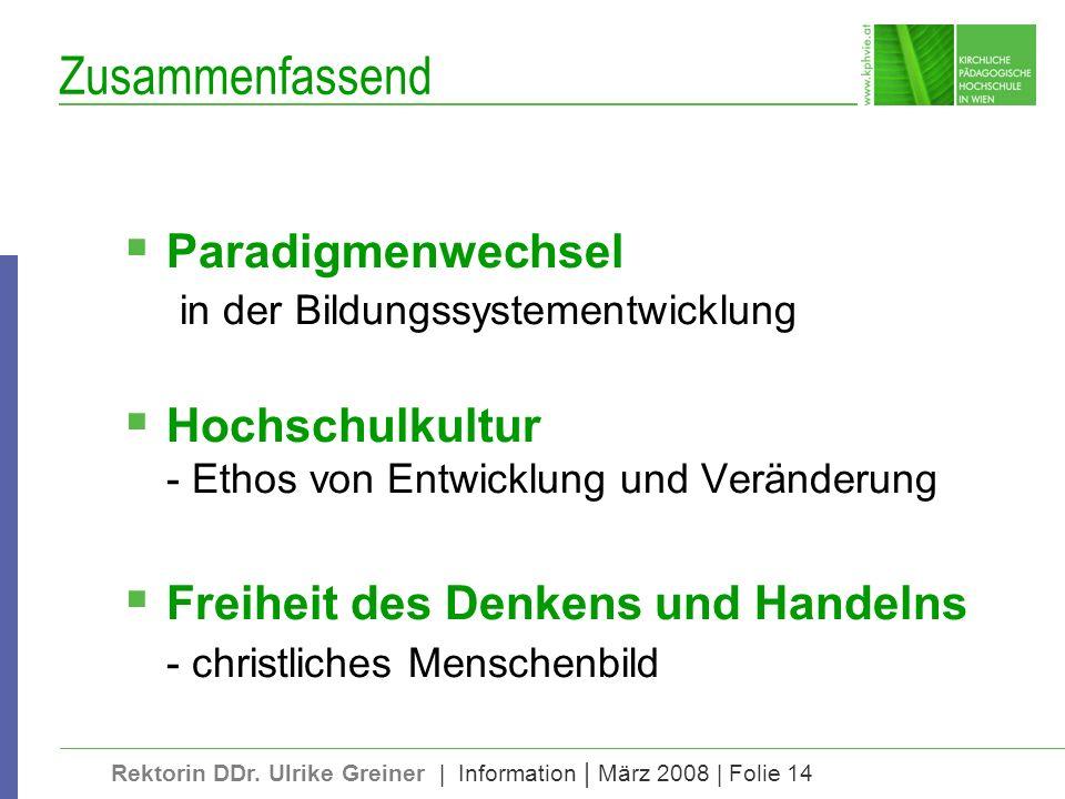 Rektorin DDr. Ulrike Greiner | Information | März 2008 | Folie 14 Zusammenfassend Paradigmenwechsel in der Bildungssystementwicklung Hochschulkultur -