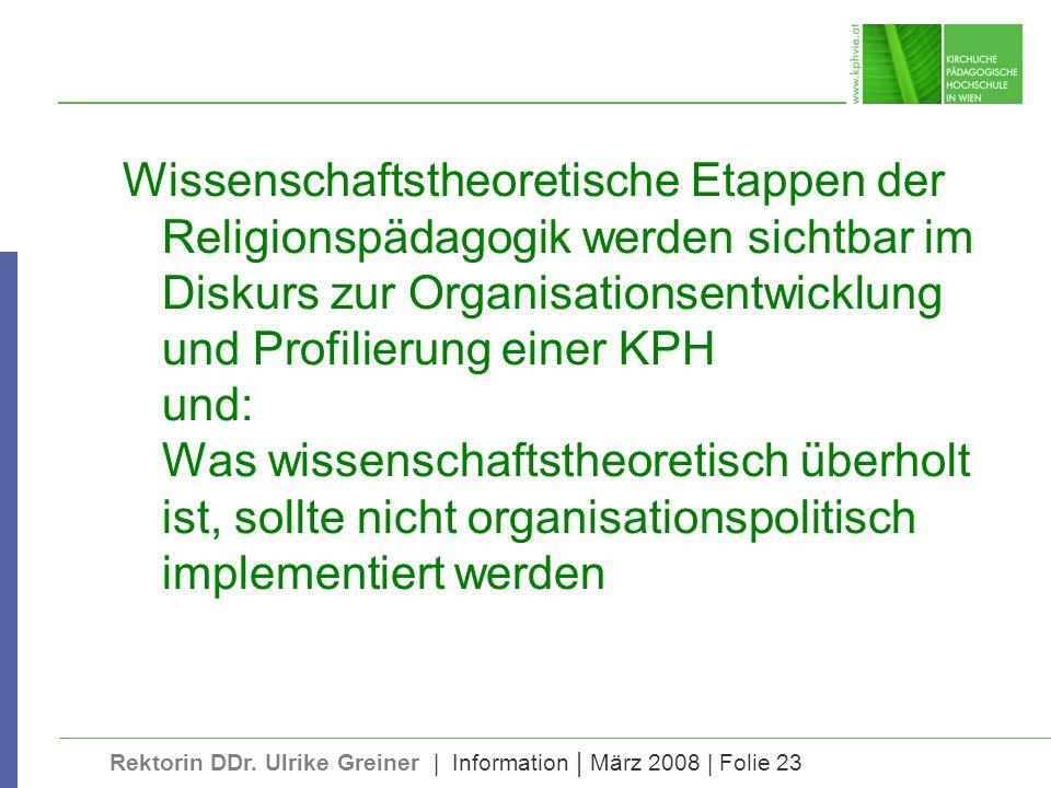 Rektorin DDr. Ulrike Greiner | Information | März 2008 | Folie 23 Wissenschaftstheoretische Etappen der Religionspädagogik werden sichtbar im Diskurs