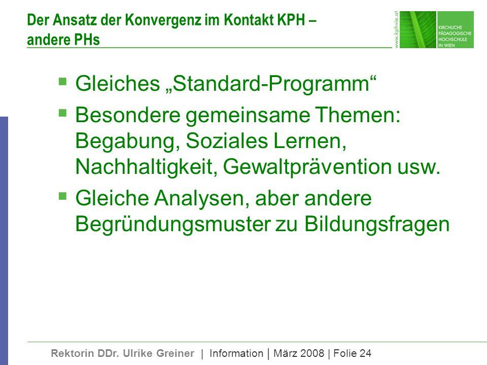 Rektorin DDr. Ulrike Greiner | Information | März 2008 | Folie 24 Der Ansatz der Konvergenz im Kontakt KPH – andere PHs Gleiches Standard-Programm Bes