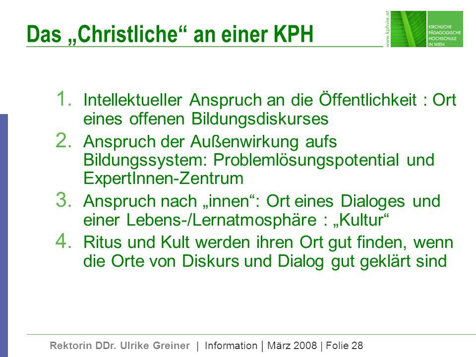 Rektorin DDr. Ulrike Greiner | Information | März 2008 | Folie 28 Das Christliche an einer KPH 1. Intellektueller Anspruch an die Öffentlichkeit : Ort