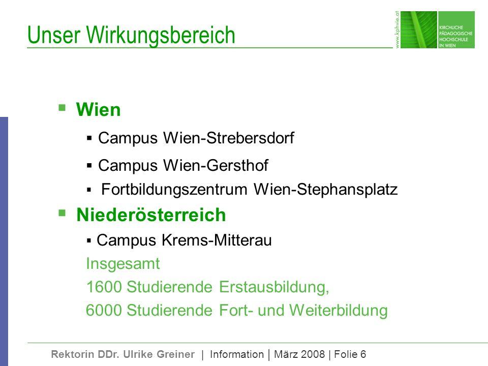 Rektorin DDr. Ulrike Greiner | Information | März 2008 | Folie 6 Unser Wirkungsbereich Wien Campus Wien-Strebersdorf Campus Wien-Gersthof Fortbildungs