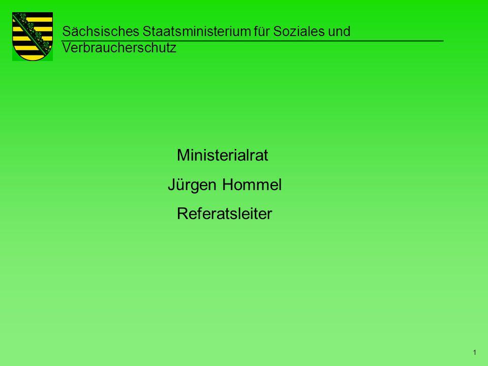 Sächsisches Staatsministerium für Soziales und Verbraucherschutz 1 Ministerialrat Jürgen Hommel Referatsleiter