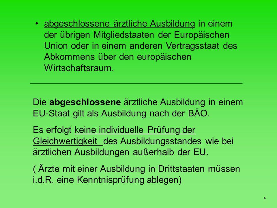 4 abgeschlossene ärztliche Ausbildung in einem der übrigen Mitgliedstaaten der Europäischen Union oder in einem anderen Vertragsstaat des Abkommens über den europäischen Wirtschaftsraum.