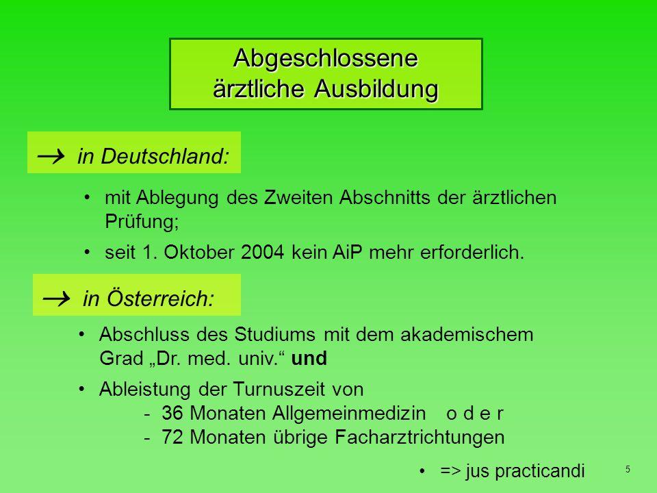 Abgeschlossene ärztliche Ausbildung 5 in Deutschland: mit Ablegung des Zweiten Abschnitts der ärztlichen Prüfung; in Österreich: seit 1.