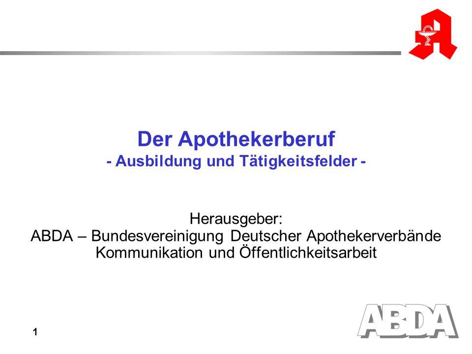 1 Der Apothekerberuf - Ausbildung und Tätigkeitsfelder - Herausgeber: ABDA – Bundesvereinigung Deutscher Apothekerverbände Kommunikation und Öffentlichkeitsarbeit