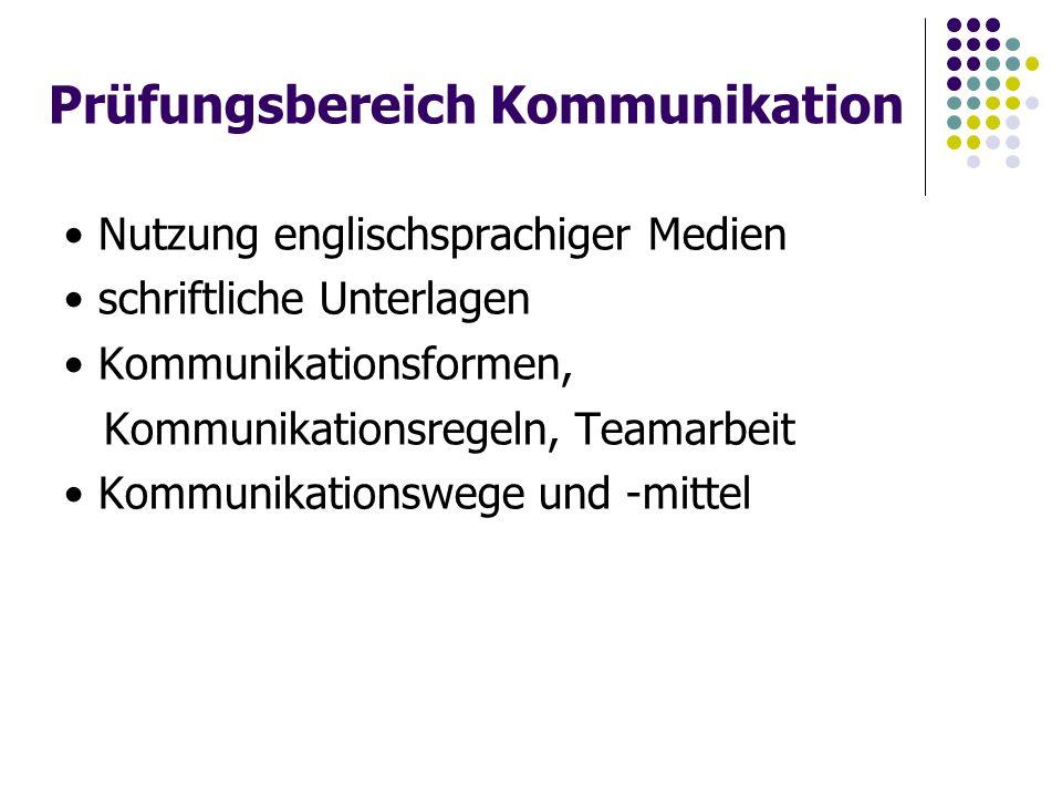 Prüfungsbereich Kommunikation Nutzung englischsprachiger Medien schriftliche Unterlagen Kommunikationsformen, Kommunikationsregeln, Teamarbeit Kommunikationswege und -mittel