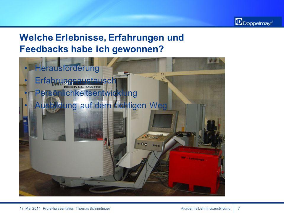 Akademie Lehrlingsausbildung717. Mai 2014 Projektpräsentation Thomas Schmidinger Welche Erlebnisse, Erfahrungen und Feedbacks habe ich gewonnen? Herau