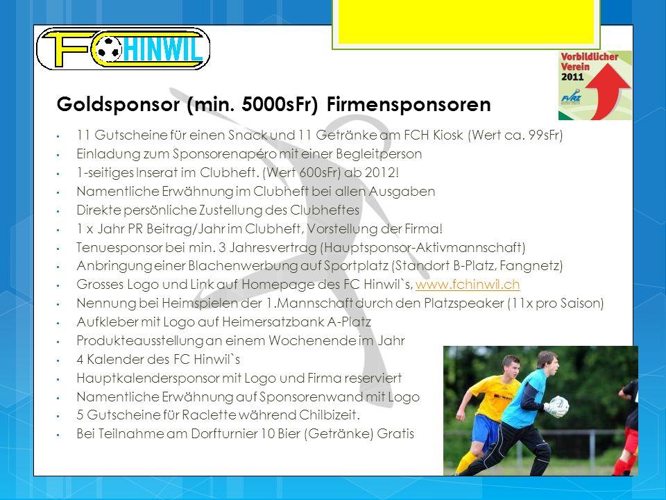 Goldsponsor (min. 5000sFr) Firmensponsoren 11 Gutscheine für einen Snack und 11 Getränke am FCH Kiosk (Wert ca. 99sFr) Einladung zum Sponsorenapéro mi