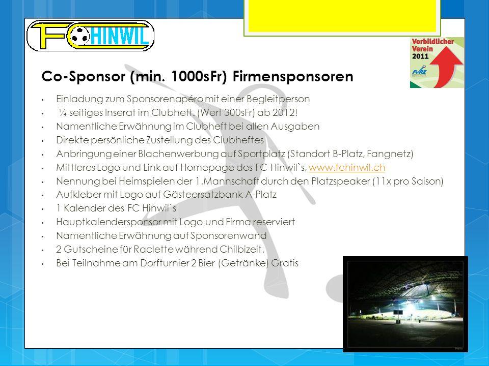 Co-Sponsor (min. 1000sFr) Firmensponsoren Einladung zum Sponsorenapéro mit einer Begleitperson ¼ seitiges Inserat im Clubheft. (Wert 300sFr) ab 2012!