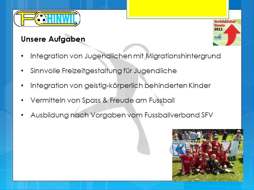 Unsere Aufgaben Integration von Jugendlichen mit Migrationshintergrund Sinnvolle Freizeitgestaltung für Jugendliche Integration von geistig-körperlich behinderten Kinder Vermitteln von Spass & Freude am Fussball Ausbildung nach Vorgaben vom Fussballverband SFV