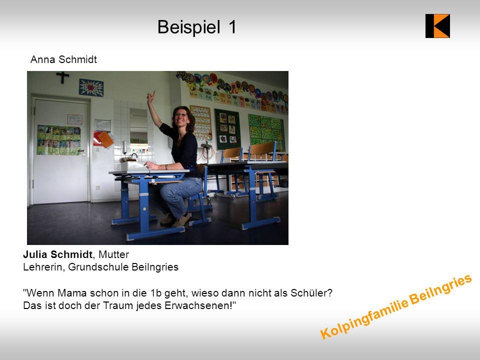 Beispiel 1 Anna Schmidt Julia Schmidt, Mutter Lehrerin, Grundschule Beilngries Wenn Mama schon in die 1b geht, wieso dann nicht als Schüler.