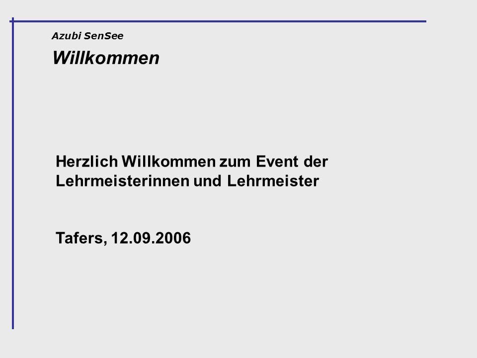 Willkommen Azubi SenSee Herzlich Willkommen zum Event der Lehrmeisterinnen und Lehrmeister Tafers, 12.09.2006