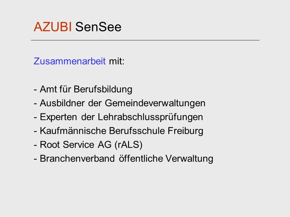 AZUBI SenSee Zusammenarbeit mit: - Amt für Berufsbildung - Ausbildner der Gemeindeverwaltungen - Experten der Lehrabschlussprüfungen - Kaufmännische B