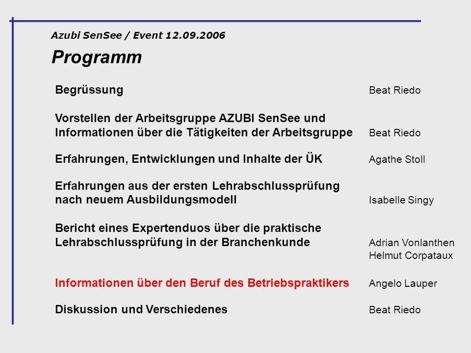 Programm Azubi SenSee / Event 12.09.2006 Begrüssung Beat Riedo Vorstellen der Arbeitsgruppe AZUBI SenSee und Informationen über die Tätigkeiten der Ar
