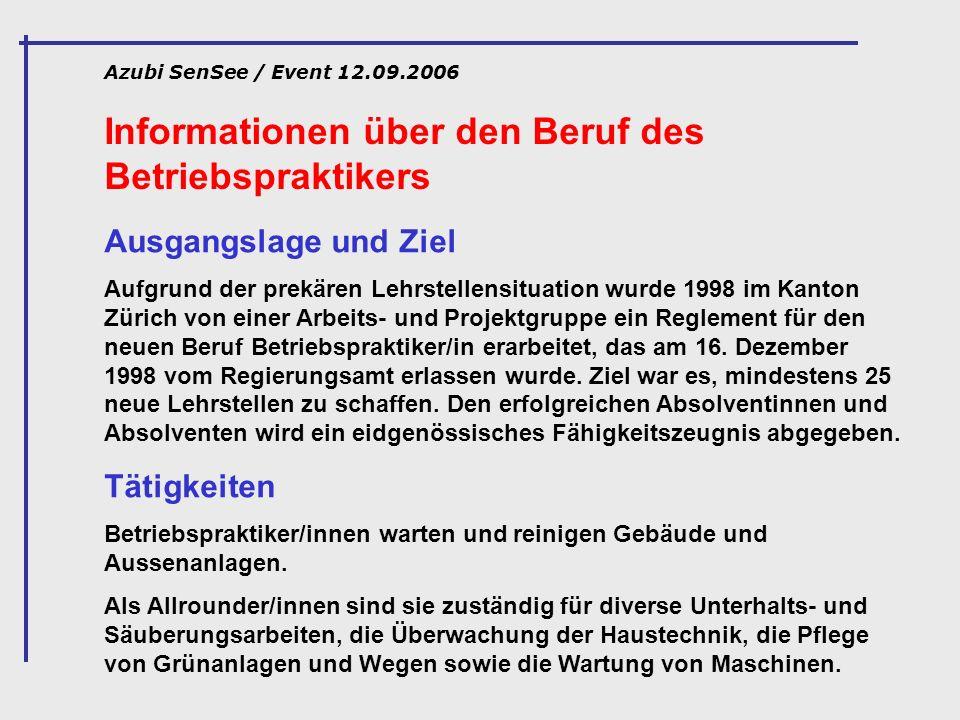 Informationen über den Beruf des Betriebspraktikers Azubi SenSee / Event 12.09.2006 Ausgangslage und Ziel Aufgrund der prekären Lehrstellensituation w