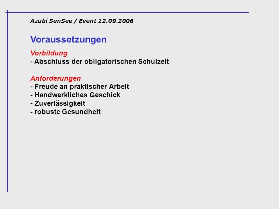 Azubi SenSee / Event 12.09.2006 Voraussetzungen Vorbildung - Abschluss der obligatorischen Schulzeit Anforderungen - Freude an praktischer Arbeit - Ha