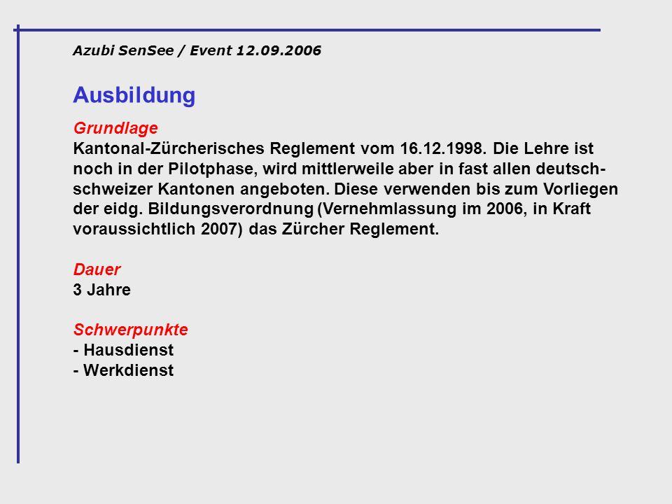 Azubi SenSee / Event 12.09.2006 Ausbildung Grundlage Kantonal-Zürcherisches Reglement vom 16.12.1998. Die Lehre ist noch in der Pilotphase, wird mittl