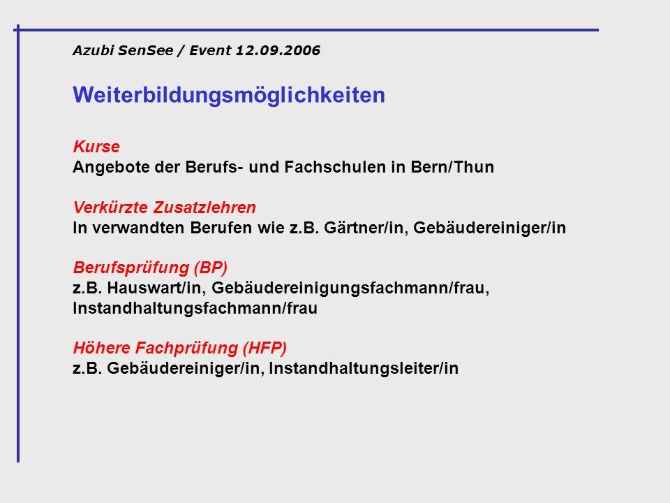 Azubi SenSee / Event 12.09.2006 Weiterbildungsmöglichkeiten Kurse Angebote der Berufs- und Fachschulen in Bern/Thun Verkürzte Zusatzlehren In verwandt