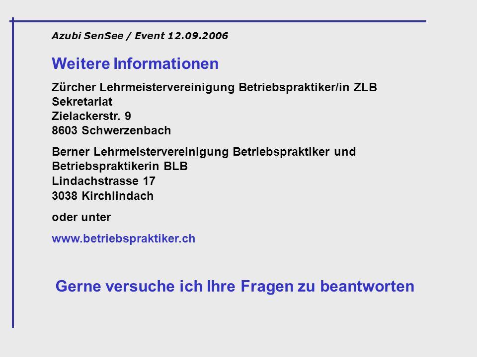 Azubi SenSee / Event 12.09.2006 Weitere Informationen Zürcher Lehrmeistervereinigung Betriebspraktiker/in ZLB Sekretariat Zielackerstr. 9 8603 Schwerz