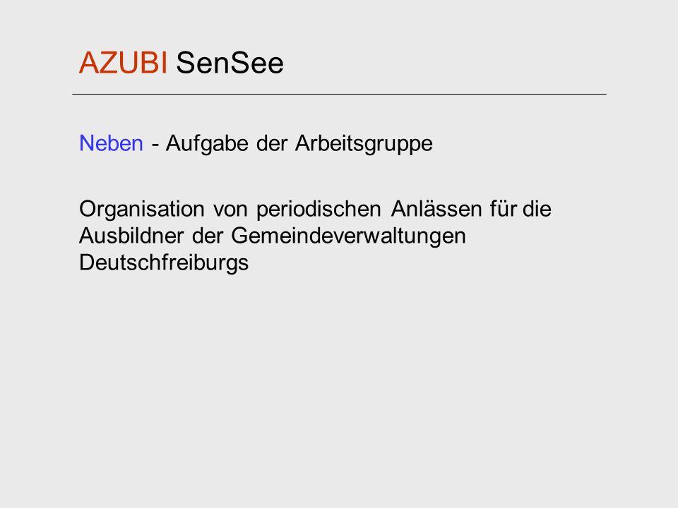 AZUBI SenSee Neben - Aufgabe der Arbeitsgruppe Organisation von periodischen Anlässen für die Ausbildner der Gemeindeverwaltungen Deutschfreiburgs