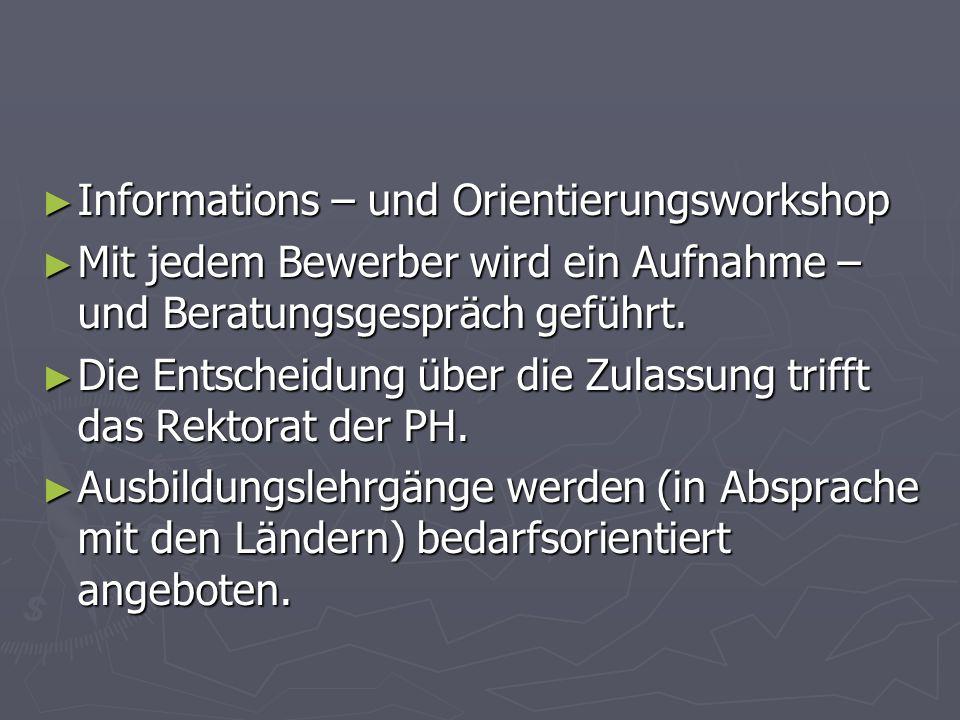 Informations – und Orientierungsworkshop Informations – und Orientierungsworkshop Mit jedem Bewerber wird ein Aufnahme – und Beratungsgespräch geführt.