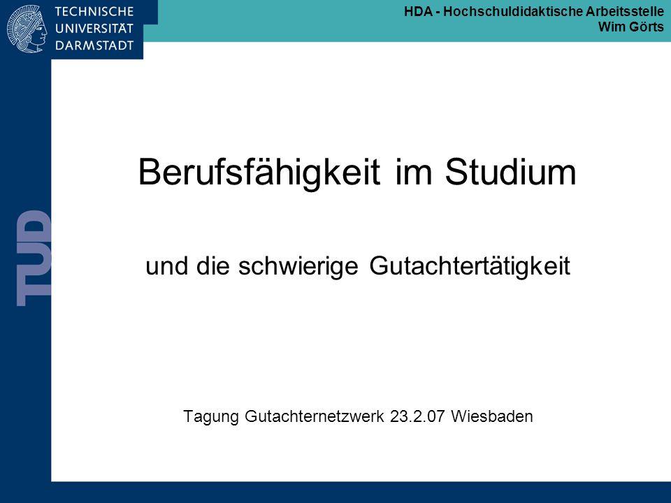 HDA - Hochschuldidaktische Arbeitsstelle Wim Görts Berufsfähigkeit im Studium und die schwierige Gutachtertätigkeit Tagung Gutachternetzwerk 23.2.07 W