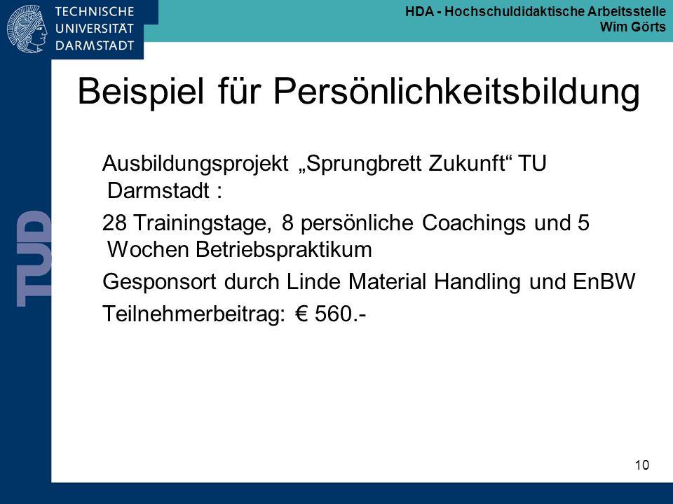HDA - Hochschuldidaktische Arbeitsstelle Wim Görts 10 Beispiel für Persönlichkeitsbildung Ausbildungsprojekt Sprungbrett Zukunft TU Darmstadt : 28 Tra
