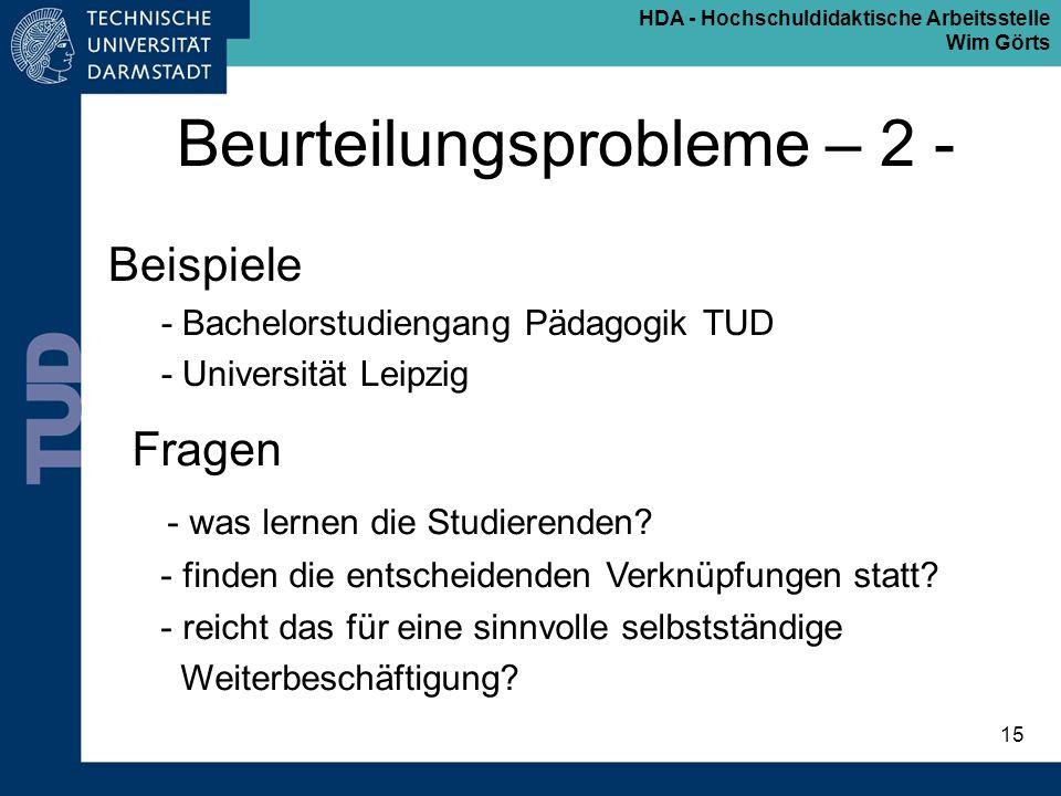 HDA - Hochschuldidaktische Arbeitsstelle Wim Görts 15 Beurteilungsprobleme – 2 - Beispiele - Bachelorstudiengang Pädagogik TUD - Universität Leipzig F