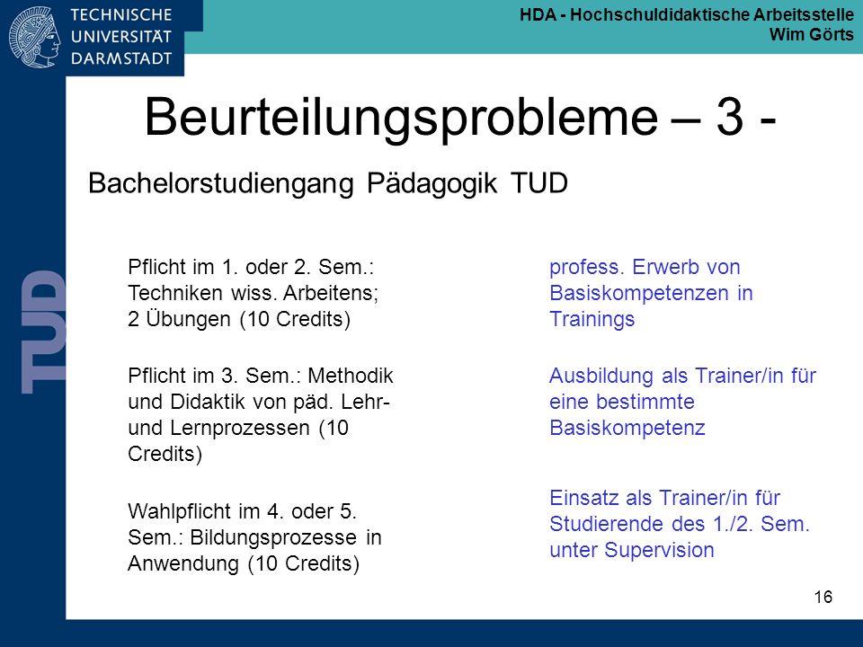HDA - Hochschuldidaktische Arbeitsstelle Wim Görts 16 Beurteilungsprobleme – 3 - Bachelorstudiengang Pädagogik TUD Pflicht im 1. oder 2. Sem.: Technik