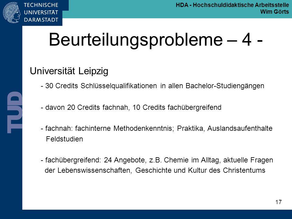 HDA - Hochschuldidaktische Arbeitsstelle Wim Görts 17 Beurteilungsprobleme – 4 - Universität Leipzig - 30 Credits Schlüsselqualifikationen in allen Ba