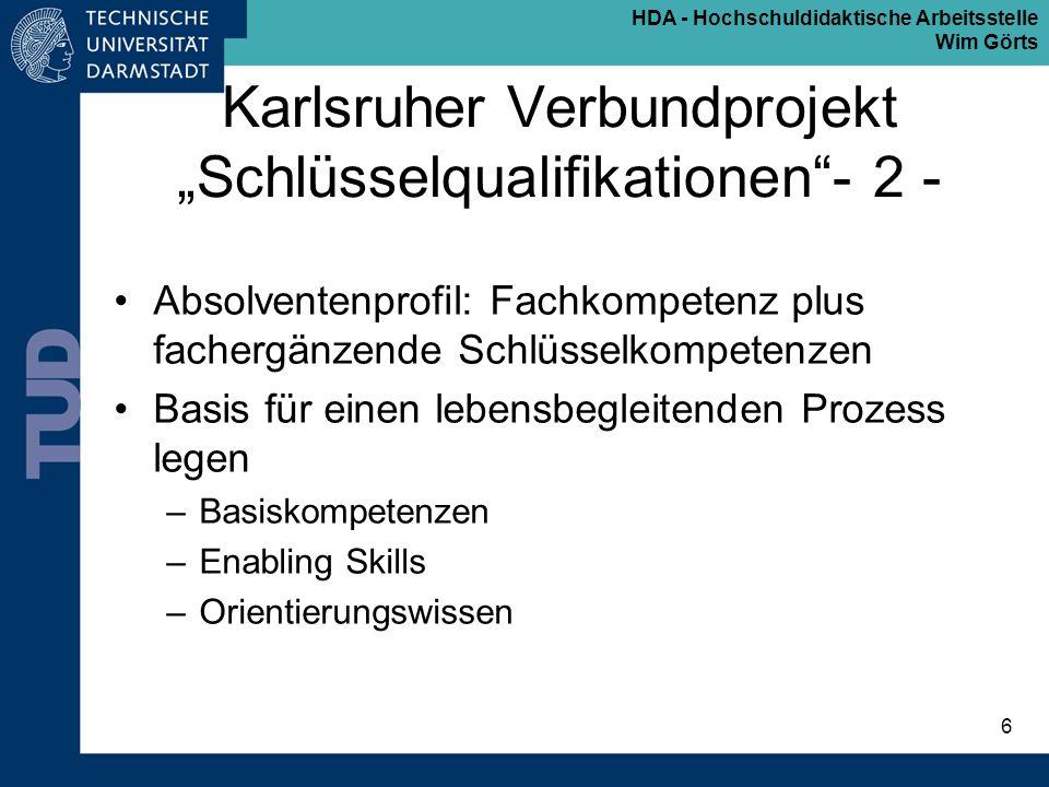 HDA - Hochschuldidaktische Arbeitsstelle Wim Görts 7 Karlsruher Verbundprojekt Schlüsselqualifikationen- 3 - Basiskompetenzen -lernen lernen und arbeiten lernen, individuell und in Gruppen: diskutieren, sich informieren, sich organisieren, problemlösend arbeiten, entscheiden, überprüfen, darstellen, präsentieren, Ergebnisse zeigen -konventionell und als eLearning -Umgang mit modernen Medien