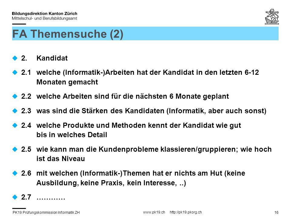 PK19 Prüfungskommission Informatik ZH www.pk19.ch http://pk19.pkorg.ch 16 FA Themensuche (2) 2.