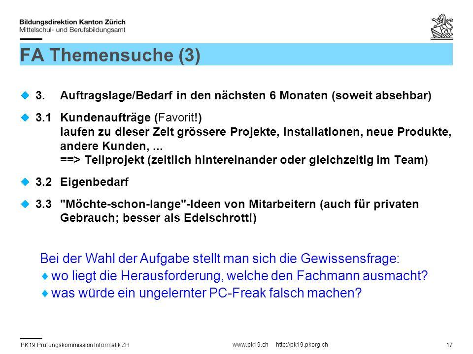 PK19 Prüfungskommission Informatik ZH www.pk19.ch http://pk19.pkorg.ch 17 FA Themensuche (3) 3.