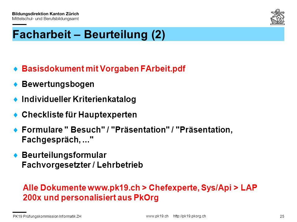 PK19 Prüfungskommission Informatik ZH www.pk19.ch http://pk19.pkorg.ch 25 Facharbeit – Beurteilung (2) Basisdokument mit Vorgaben FArbeit.pdf Bewertungsbogen Individueller Kriterienkatalog Checkliste für Hauptexperten Formulare Besuch / Präsentation / Präsentation, Fachgespräch,... Beurteilungsformular Fachvorgesetzter / Lehrbetrieb Alle Dokumente www.pk19.ch > Chefexperte, Sys/Api > LAP 200x und personalisiert aus PkOrg