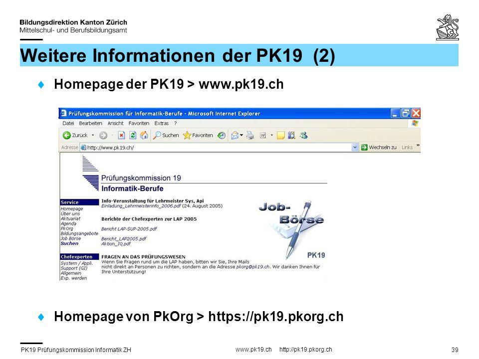 PK19 Prüfungskommission Informatik ZH www.pk19.ch http://pk19.pkorg.ch 39 Weitere Informationen der PK19 (2) Homepage der PK19 > www.pk19.ch Homepage von PkOrg > https://pk19.pkorg.ch