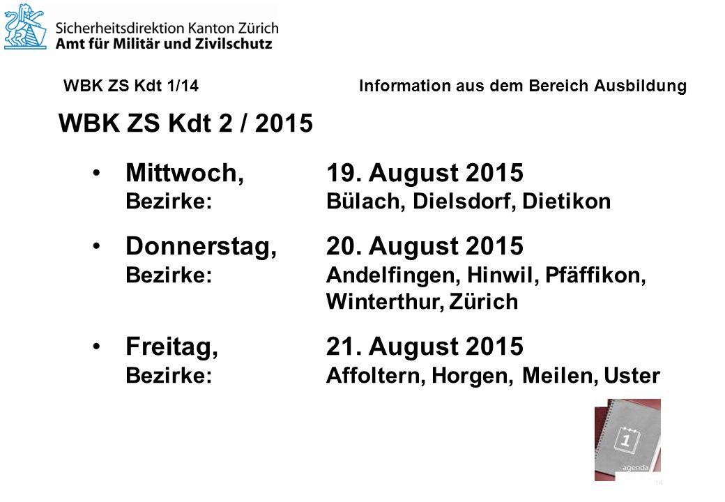 14 WBK ZS Kdt 1/14 Information aus dem Bereich Ausbildung WBK ZS Kdt 2 / 2015 Mittwoch, 19.
