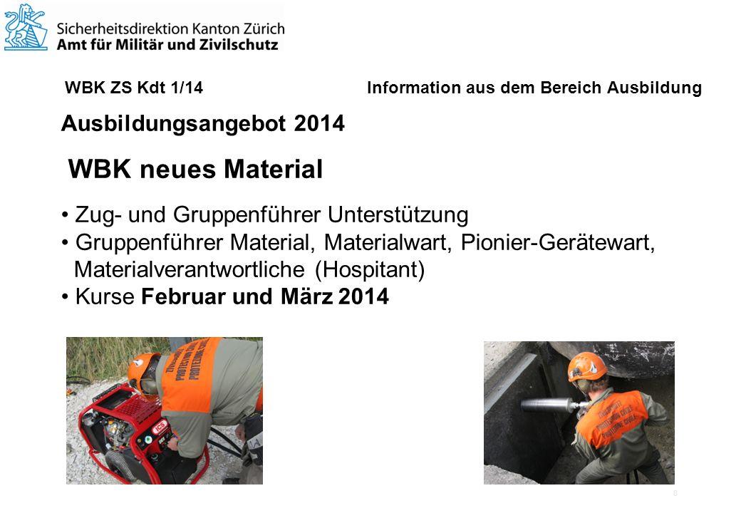 9 WBK ZS Kdt 1/14 Information aus dem Bereich Ausbildung Ausbildungsangebot 2014 WBK Materialverantwortliche ZSO Erfahrungsaustausch Neuerungen Kurse 6.