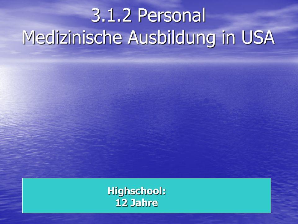 3.1.2 Personal Medizinische Ausbildung in USA Highschool: 12 Jahre