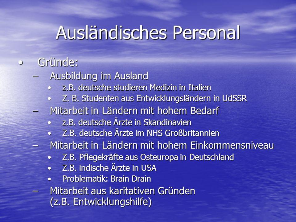 Ausländisches Personal Gründe:Gründe: –Ausbildung im Ausland z.B.