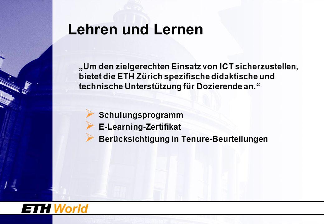 World Lehren und Lernen Um den zielgerechten Einsatz von ICT sicherzustellen, bietet die ETH Zürich spezifische didaktische und technische Unterstützu