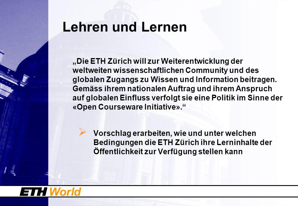World Lehren und Lernen Die ETH Zürich will zur Weiterentwicklung der weltweiten wissenschaftlichen Community und des globalen Zugangs zu Wissen und I