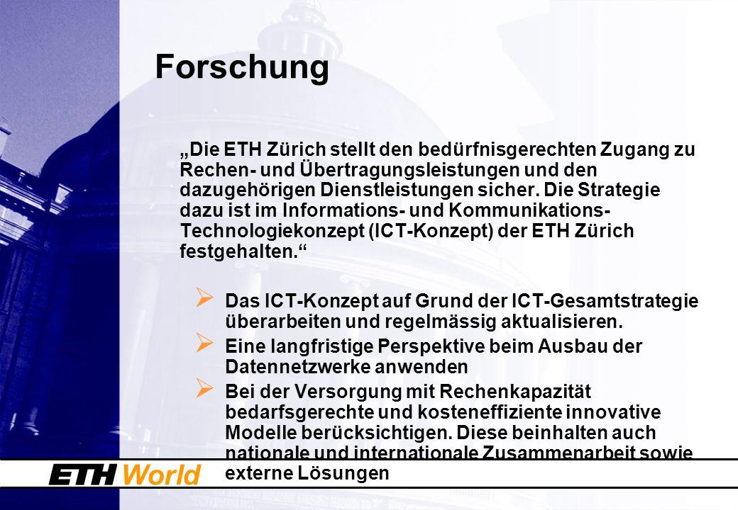 World Forschung Die ETH Zürich stellt den bedürfnisgerechten Zugang zu Rechen- und Übertragungsleistungen und den dazugehörigen Dienstleistungen siche