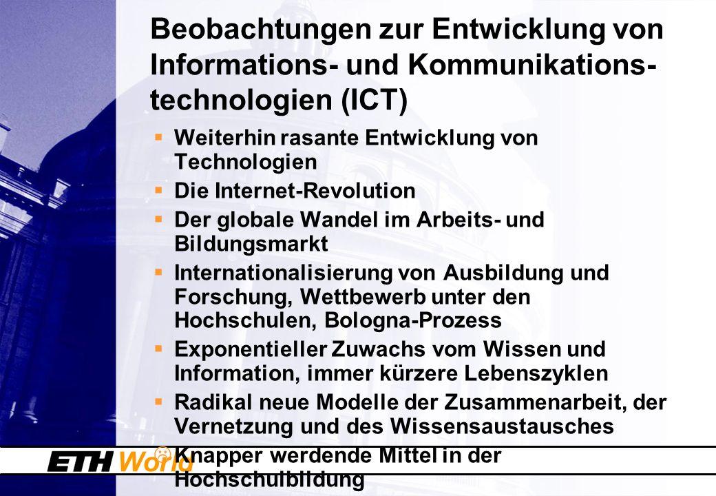 World Weiterbildung Die ETH Zürich will durch ICT-basierte Weiterbildungsangebote bestehende Zielgruppen besser bedienen und neue erreichen, um Lernbedürfnisse in Wirtschaft und Gesellschaft besser zu erfüllen.