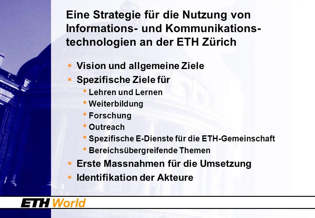 World Eine Strategie für die Nutzung von Informations- und Kommunikations- technologien an der ETH Zürich Vision und allgemeine Ziele Spezifische Ziel