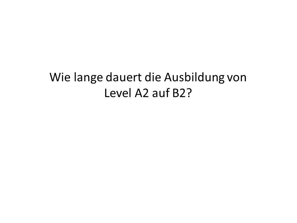 Wie lange dauert die Ausbildung von Level A2 auf B2?