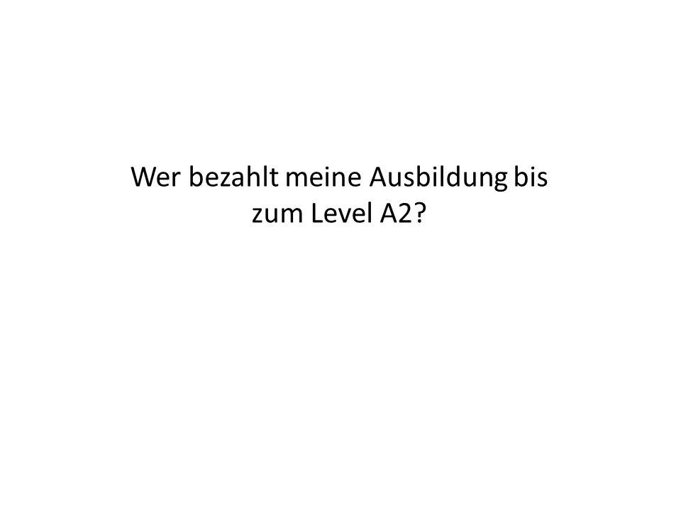 Wer bezahlt meine Ausbildung bis zum Level A2?