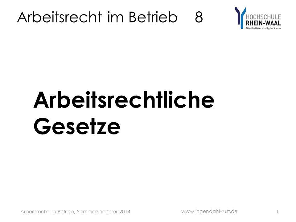 Arbeitsrecht im Betrieb 8 Arbeitsrechtliche Gesetze 1 www.ingendahl-rust.de Arbeitsrecht im Betrieb, Sommersemester 2014