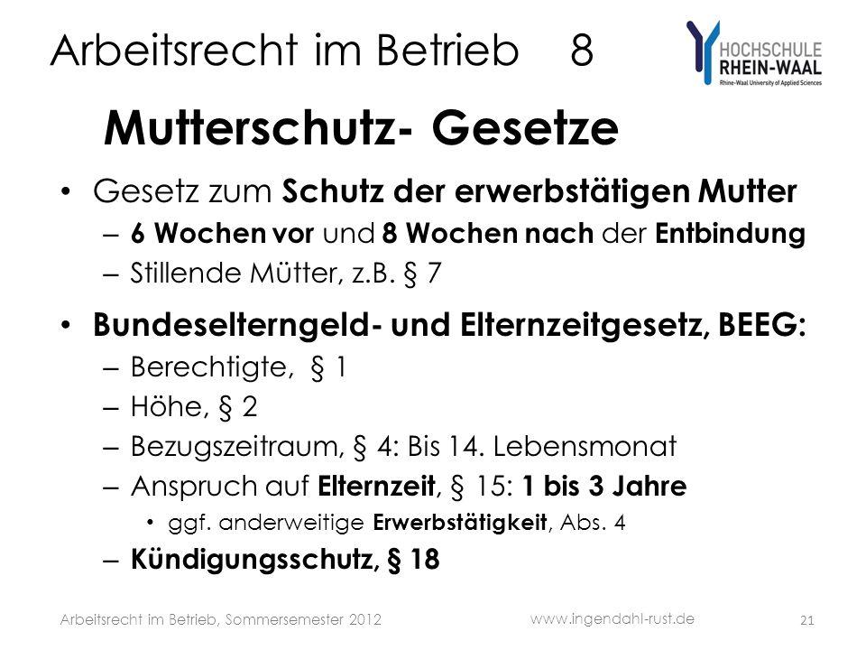 Arbeitsrecht im Betrieb 8 Mutterschutz- Gesetze Gesetz zum Schutz der erwerbstätigen Mutter – 6 Wochen vor und 8 Wochen nach der Entbindung – Stillende Mütter, z.B.