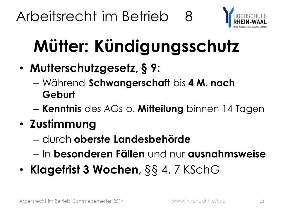 Arbeitsrecht im Betrieb 8 Mütter: Kündigungsschutz Mutterschutzgesetz, § 9: – Während Schwangerschaft bis 4 M. nach Geburt – Kenntnis des AGs o. Mitte