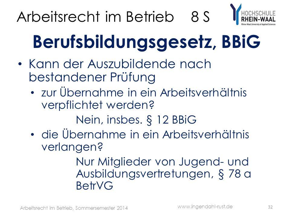 Arbeitsrecht im Betrieb 8 S Berufsbildungsgesetz, BBiG Kann der Auszubildende nach bestandener Prüfung zur Übernahme in ein Arbeitsverhältnis verpflichtet werden.
